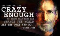 Стив Джобс – Тези, които са достатъчно луди да мислят, че могат да променят света, са тези, които го правят